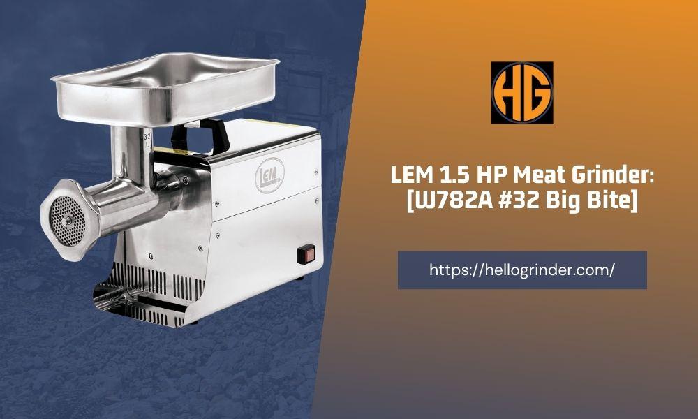 LEM 1.5 HP Meat Grinder Review