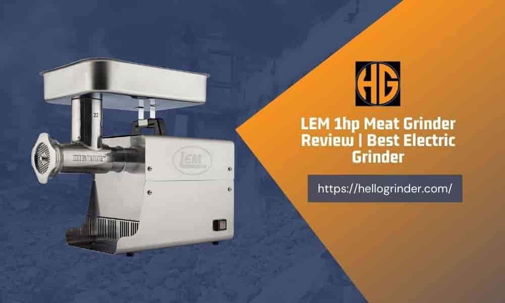 LEM 1hp Meat Grinder Review
