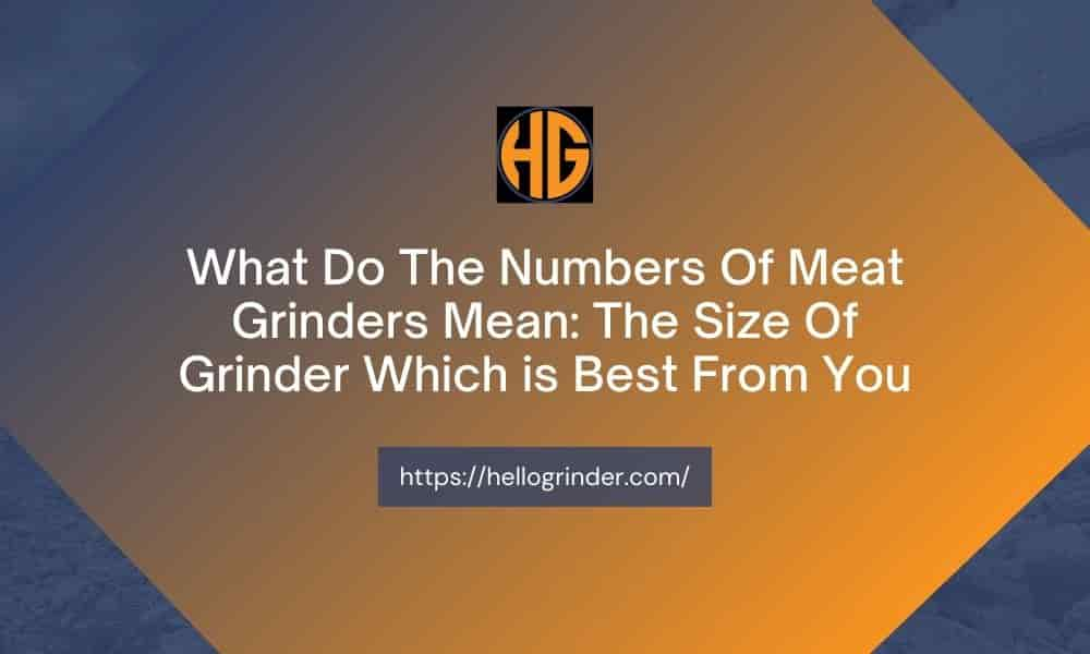 What Do The Numbers On Meat Grinders Mean