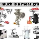 how much is a meat grinder
