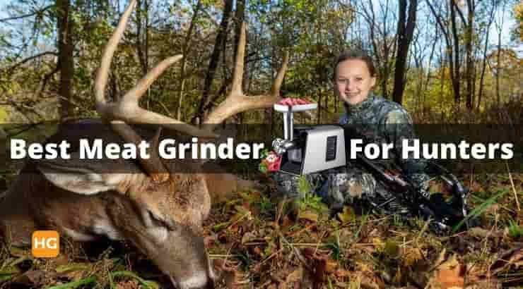 Best Meat Grinder For Hunters